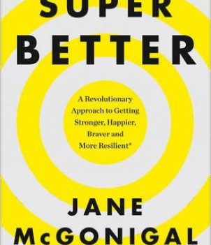 SuperBetter: how to live gamefully. Plus more stories of mind over body.