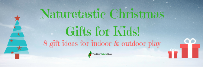 8 Naturetastic Christmas Gifts For Kids