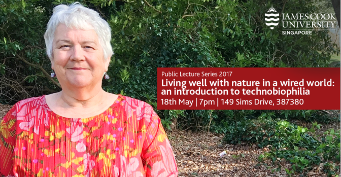 Guest Lecture at James Cook University, Singapore. 'Living well with nature in a wired world' 18 May 2017