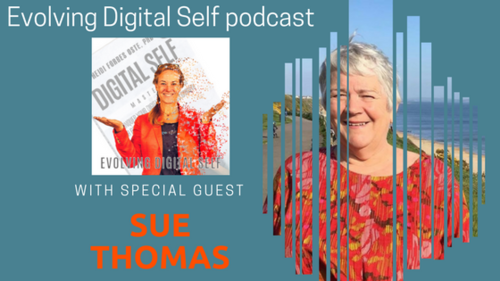 Evolving Digital Self Podcast: Dr. Sue Thomas, Digital Wellbeing