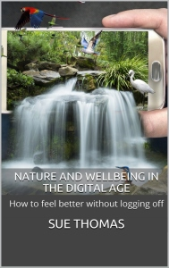 """Nature and Wellbeing in the Digital Age: How to feel better without logging off' by Sue Thomas."